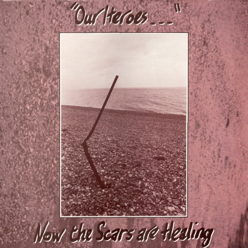 Our Heroes - Now The Scars Are Healing