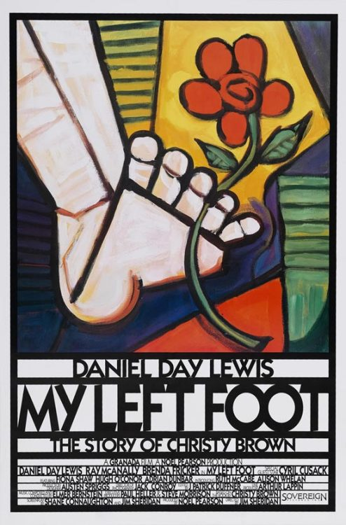 129. My Left Foot (1989) The story of Christy Brown, who was born with cerebral palsy. He learned to paint and write with his only controllable limb - his left foot.  Director:  Jim Sheridan  Stars:  Daniel Day-Lewis, Brenda Fricker and Alison Whelan
