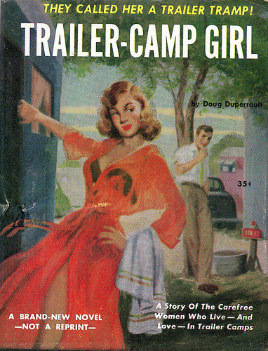 "Trailer-camp Girl by Doug Duperrault. ""They called her a trailer tramp!"" ""A Story of the Carefree Women who Live—And Love—in Trailer Camps."" gbanana:  Trailer-Camp Girl (by Biff Bang Pow)"