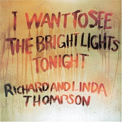 "RICHARD & LINDA THOMPSON - ""I WANT TO SEE THE BRIGHT LIGHTS TONIGHT"" 1974"