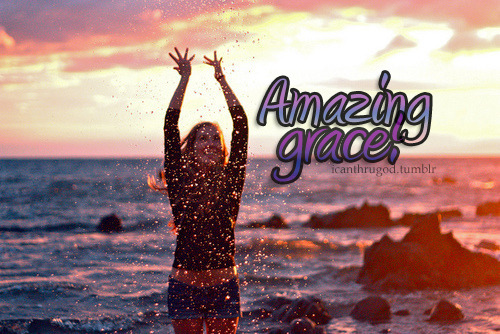 icanthrugod:  Amazing Grace, how sweet the sound. :)