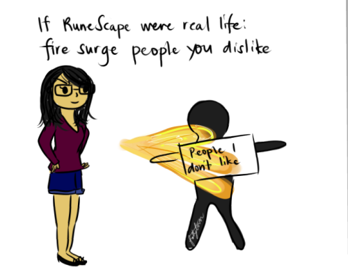 If RuneScape were real life: fire surge people you don't like