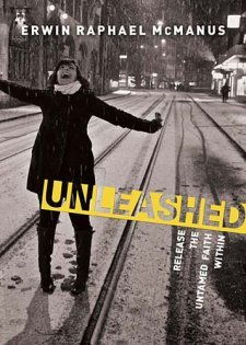 "Unleashed by Erwin Raphael McManus offers a biographical narrative of spiritual seeking alongside powerful theological and philosophical ponderance…  in only 146 pages.    ""This is the barbarian way: to give your heart to the only One who can make you fully alive.  To love Him with simplicity and intensity.  To unleash the untamed faith within.  To be consumed by the presence of a passionate and compassionate God.  To go where He sends you, no matter the cost."" – Unleashed, McManus, back cover  This is the story of a seeker desiring to be fearless in Christ.  This is the story of a parent as McManus recounts all he learned by watching his bold and faithful daughter doing dangerous things for God.   This is a story of the complexity in answering the simple call of ""Come, follow Me.""  ""A quick survey of the modern church would lead you to believe His invitation was 'Come, and listen,' and His closing mandate would be summarized in the one word 'No!'  The tribe of Jesus, above all people, should rightly carry the banner, 'Forward.'"" – Unleashed, McManus, p. 5  Welcome to the way of the barbarian; McManus' handbook to radically following Christ in pure exhilaration."