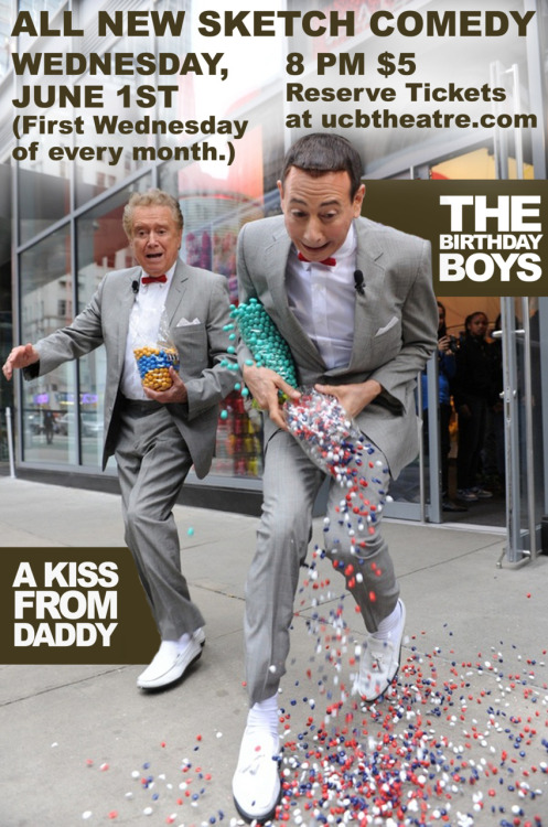 A Kiss From Daddy & The Birthday Boys! All New Sketch Comedy! 6/1/11! UCBLA! 8PM! Tickets