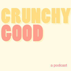 Crunchy Good Podcast - Crunchy Good Podcast Episode 000