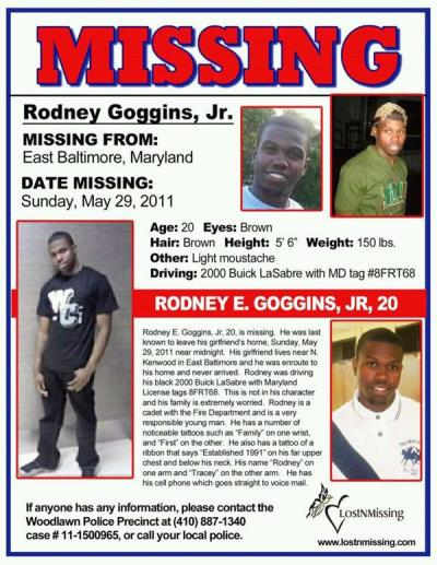 creolesoul:  Reblog: Rodney Goggins Jr. is Missing - If you see him or have any information, please call the Woodlawn Police Precinct, (410) 887-1340 (case #11-1500965) or local police. http://bit.ly/m0udnz http://bit.ly/jRmkHW theangryblack:  Rodney Goggins Jr. is Missing He was last seen in the East Baltimore, Maryland area on Sunday, May 29th, 2011. He was driving a 2000 Buick LaSabre (black) with Maryland plate number 8FRT68 around midnight, coming home from his girlfriend's house. He never made it.  If you see him or have any information, please call the Woodlawn Police Precint, (410) 887-1340 (case #11-1500965) or local police. phoenixstar:  feedingyoudailybread:  fuckyeahfamousblackgirls:  pyrifera:    I have a feeling this will not get that many reblogs for the fact he's a black man. :\ Please reblog.  I usually don't reblog things like this because I'm never sure if they're real or fake.  A quick google search will reveal this is indeed real.  I hope he is found safe and sound.   OMG, please reblog this guys.  He was last seen only a few days ago. The faster this is spread and the more efforts to find him, the faster we can help him get home. <3   Thats true, he's a black male so this won't get many reblogs.   Please spread as wide as you can on Tumblr, blogs, Facebook, Twitter….