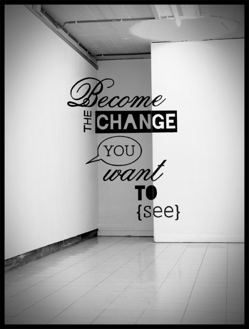 "THIS. ""Become the change you want to see."" maartendeckers:  Mural, as part of an ongoing project about ""change"". Location: OpenSpace Gallery, Tongeren. ""Become the change you want to see"" is a quote from Gandhi. Change must start within yourself and because the quote is spread out across parts of three walls, the reader must undergo a first change to be able to read the quote in its entirety. This is only possible by stepping 10 meters away, moving to the right and staying low to the ground (in a humble position)."