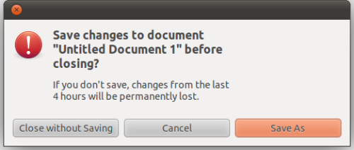 Gedit - When trying to close an unsaved document in Gedit a dialog tells you how much work will be lost based on the time since the document was saved. /via Dan