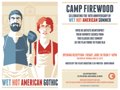 knifegoesin:  funnyordie:  Wet Hot American Summer Honored at Gallery1988 Wet Hot American Summer celebrates its 10th anniversary this year, and Gallery1988 is featuring an awesome new show featuring the work of more than 50 artists who have immortalized the film with paintings and prints.  Oh thanks for the heads up jerks.
