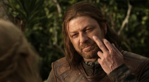 theinternetaccordingtoadrian:  Lord Ned Stark, the passive-aggressive.  Hahahah fuck yes.