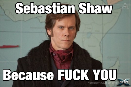 Sebastian Shaw… Why?