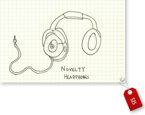 IDEA: Novelty headphones that add a hip hop beat to everything you listen to.  PRICE: $25 BUY IT