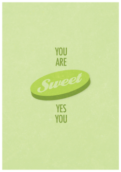 You are sweet, yes you are.