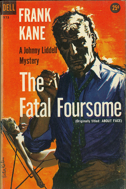 Frank Kane - The Fatal Foursome (Dell 973) on Flickr. Via Flickr: Kane, Frank The Fatal Foursome aka About Face 1958 Dell 973 Cover: Kalin, Victor