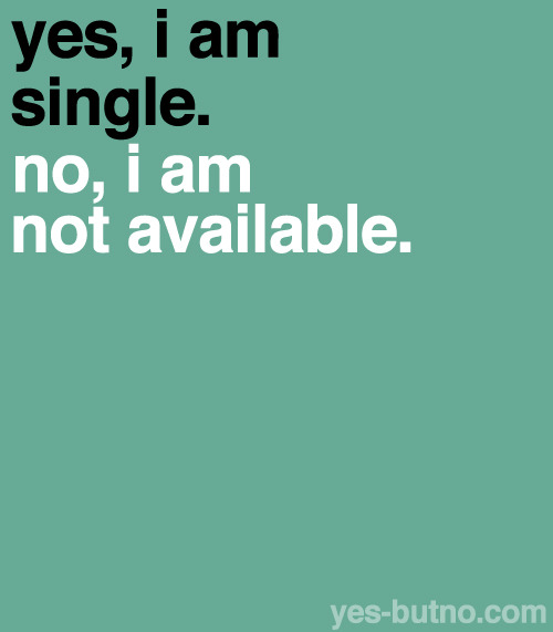 Explanation: Being single doesn't mean someone is available. They might not be ready to date yet, or maybe they don't want to.