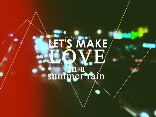 thehypeartist:  Let's make love in the Summer Rain  - Matthew Morrison, Summer Rain.