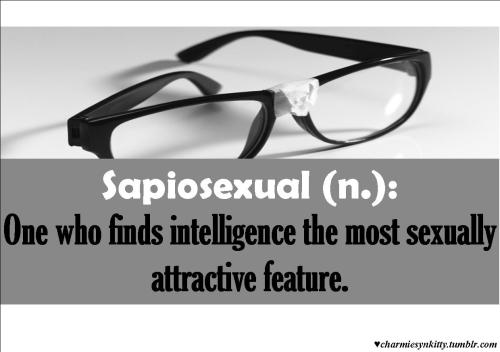 sayingimages:  Sapiosexual: one who finds intelligence the most sexually attractive feature - Submitted by charmiesynkitty