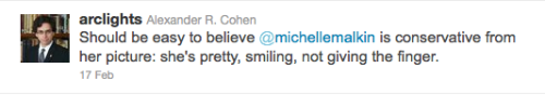 "[Image:A Twitter message from our old friend Alexander Cohen (username: arclights): He says: 'Should be easy to believe Michelle Malkin is conservative from her picture: she's pretty, smiling, not giving the finger.'] Here he goes again, this time comparing liberal women to angry straw feminists. *mod note* He's also pulling the ""teehee, liberal women are ugly which makes them more wrong!"" Stay classy, asshole."