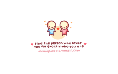 saranghae012:  Find the person who loves you for exactly who you are… <3