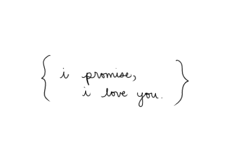 I promise, I love you.