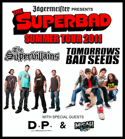 The Superbad Tour w/ Tomorrow's Bad Seeds and special guests DP and Micah Brown!Dates:http://blog.thesupervillains.com/tour