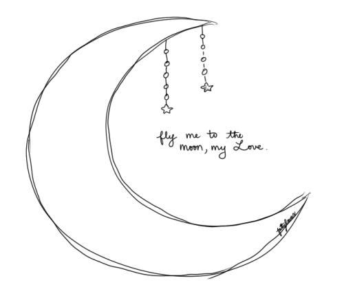fly me to the moon, my Love.