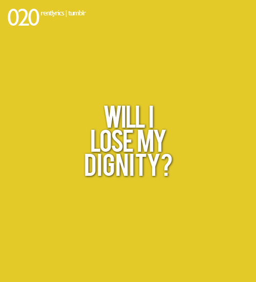 020. Will I lose my dignity?