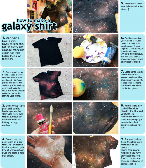 szmoon:  how to make a galaxy shirt as promised, here is the tutorial to make the galaxy shirt :]] what inspired this shirt in the first place was a striped t-shirt tutorial that used bleach (when I saw it, the bleach really reminded me of galaxy print). the shirt in the tutorial is for sale in my etsy shop :D faq for the galaxy shirt can be found here past tutorials