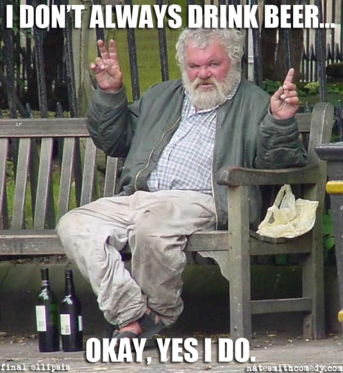 And when I do, it's Dos Equis…or whatever I can find.