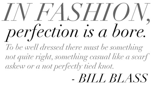 In fashion, perfection is a bore.
