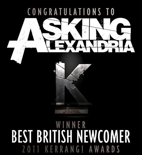 "Congratulations,Asking Alexandria for winning Kerrang's ""Best British Newcomer"" award.You fans are truly such an important role in winning this award.They are so thankful for each and every one of you guys.We're all so proud of Asking Alexandria at this moment."