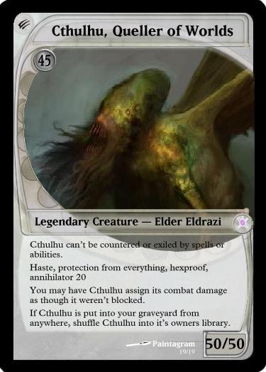 "mtgfan:  zeico:  Part of my boyfriend's and his friend's parody cards. omg… so much mana…  How the hell would one be able to cast this elder god?  Having Hexproof when it already has ""Protection from everything"" is moot. So is having ""as though it weren't blocked"" because nothing can block it, unless you play Fog Bank. Owner's need a ' for posession. Yes, I'm picky. =) Plus you can cheat this out anyway."