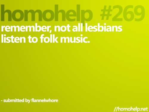 homohelper:  (Or as we like to call it, lesbian rock.) Submitted by flannelwhore