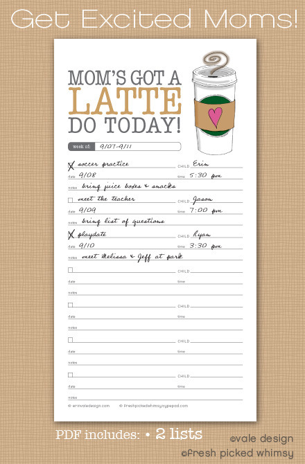 Mom's Got A Latte Do Today Printable & Tutorial | Skip To My Lou I'm no mum, but I still think this is such a great list! Erin Vale of Vale Designs designed this to do list especially for Skip To My Lou, and then Skip To My Lou did a great tutorial on how to turn the pages into a magnetic list! One of the best things about this list is that you can not only write the task, but specify if it's for a specific child and add any notes underneath (i.e. Cooking Class, Mia, Don't forget tiny chef's hat) I've always wanted to try making rippable lists and I think this a would be a great present for a friend at work - a great excuse to try! p.s - clicking on the image will take you to the download, the link above is the link to how to make the magnetic notepad!