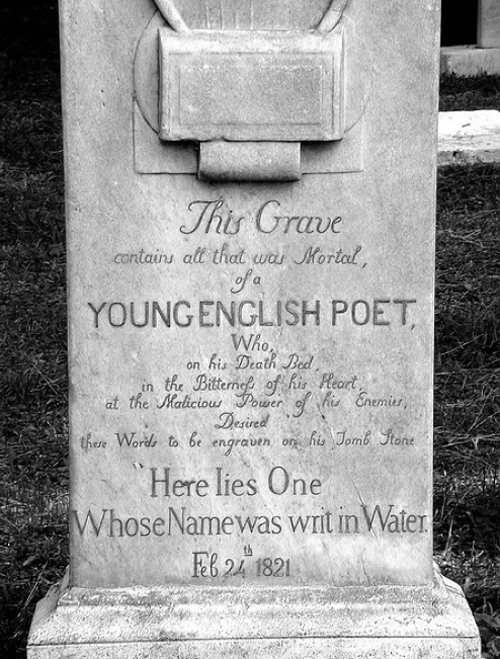 somdomite:  loverofbeauty:  John Keats' Tombstone, Rome, Italy  Here lies One Whose Name was writ in Water.