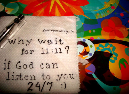 Why wait for 11:11? If God can listen to you 24/7