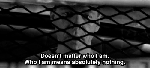 Doesn't matter who I am. Who I am means absolutely nothing. - Se7en (1995)