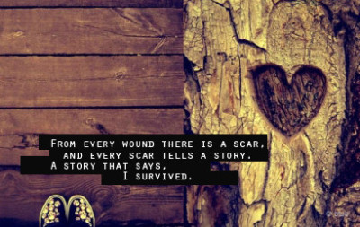 talkaboutendo:  From every wound there is a scar, and every scar tells a story. A story that says, I survived.