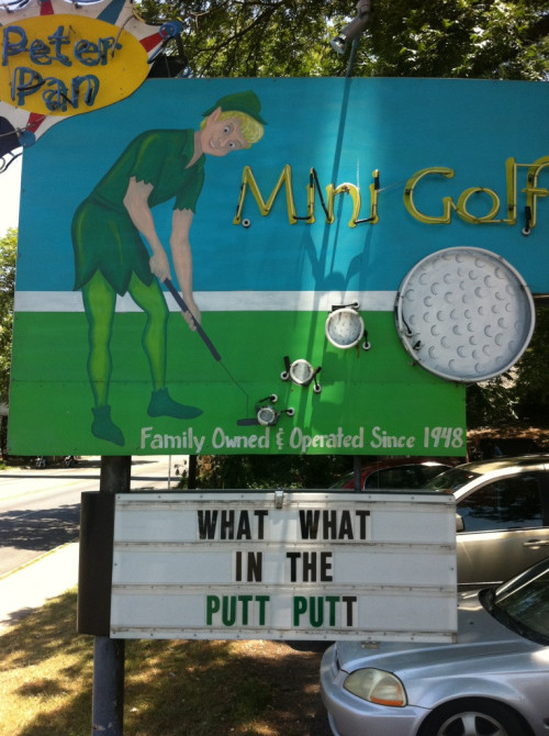 I said what what in the putt-putt.