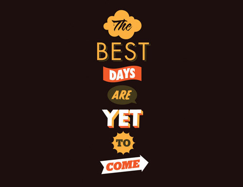 The best days are yet to come.