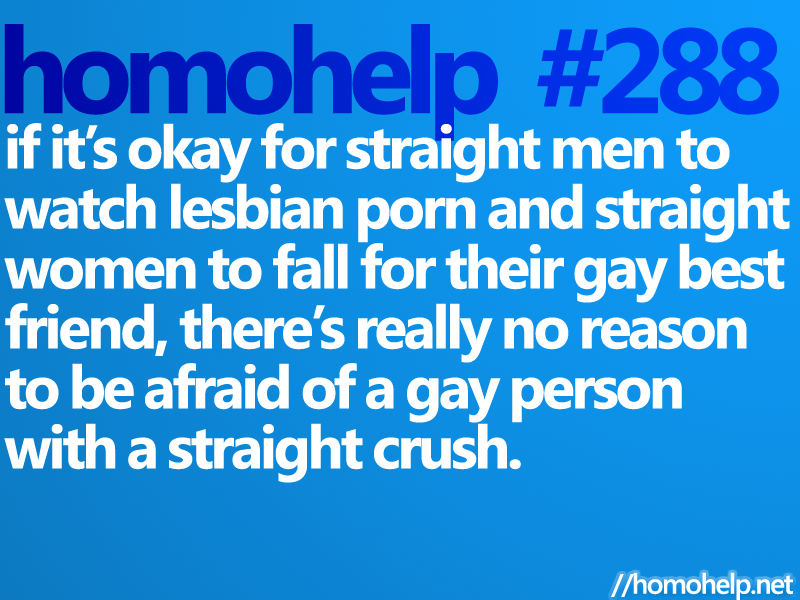 homohelper:  Just remember that things between you and your straight crush are more than likely not going to work out.