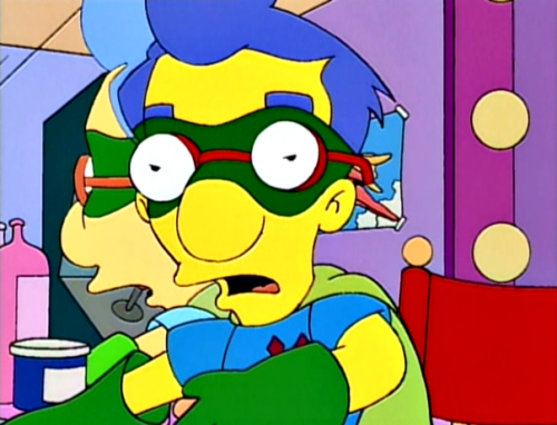 "Director: We've got to do the ""jiminy jillikers"" scene again, Milhouse. Milhouse: But we already did it. It took seven hours, but we did it. It's done.  Milhouse generally is quite good at affirming my academic life"
