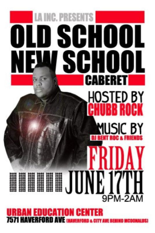 Friday 17, 2011  Old School Cabaret Music by DJ Mz Deluxx BYOB Urban Education Center  7571 Haverford Ave Hosted by: Chubb Rock 9-2am