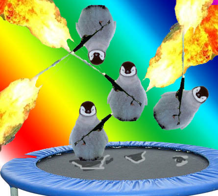 Penguins. ON a trampoline. With flamethrowers. Here ya go Ambah!