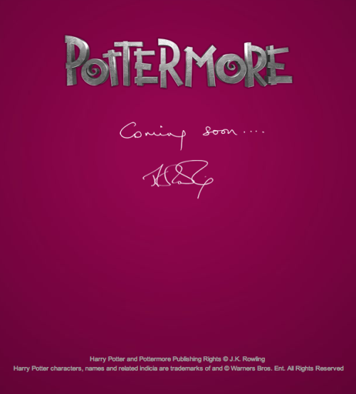 "popculturebrain:  JK Rowling unveils mysterious Harry Potter website 'Pottermore' | Digital Spy The Potter author launched Pottermore.com - currently featuring just a logo, the message ""Coming soon"" and Rowling's signature - on Wednesday, following a frenzied ""Secret Street View"" challenge. Ten Potter websites were given co-ordinates which each pertained to a different letter in the Pottermore name, all of which were pieced together to reveal the website's address. While no further details have been revealed about the project, a source at hpana.com, who has apparently seen the site, described it as ""breathtaking in scope, detail and sheer beauty"". A Pottermore Twitter account has also been set up at twitter.com/pottermore.   The name is said to have been the last patent recorded by Rowling, who registered the word internationally in July 2009. Perhaps this is the rumored Potter encyclopedia she was supposedly writing?"