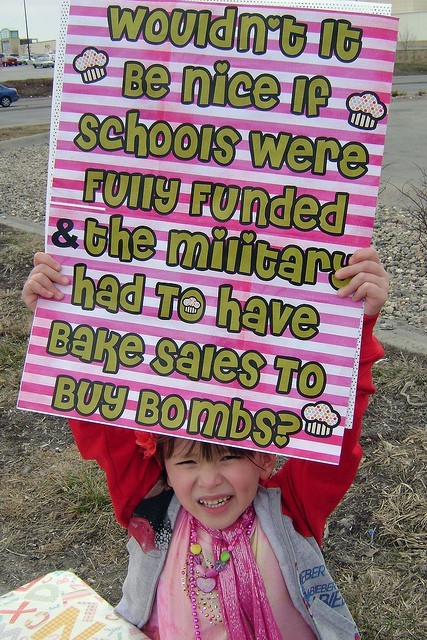 wouldn't it be nice if schools were fully funded & the military had to have bake sales to buy bombs?