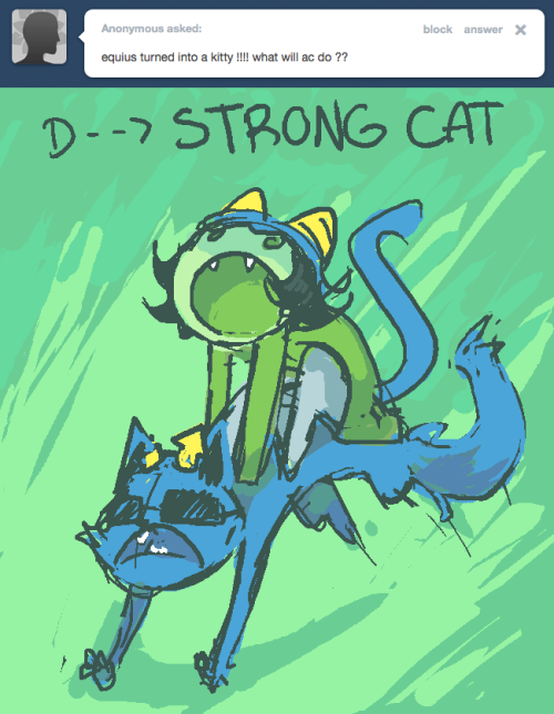 :33 < equius would be the strongest cat!:33 < we would go on so many adventures:33 < and it would be the best day ever!!!!