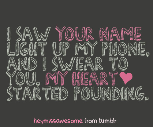 I saw your name light up my phone, and I swear to you, my heart started pounding.