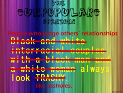 "[Image description: yellow text on a rainbow background reads ""Black and white interracial couples with a black man and a white woman always look TRASHY."" Parts have been crossed out in red and rewritten so that it now reads ""People who judge others' relationships always look like assholes."" End description.]"