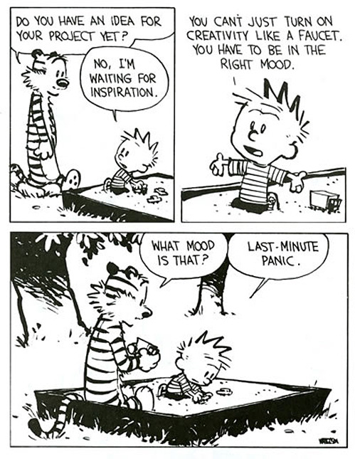 Calvin and Hobbes |   Without question, one of the best comics of all time. This particular one speaks to me on a personal level (as most of them do).